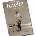 Śpiewaj Ogrody – nowa powieść Pawła Huelle