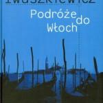 """Biblioteczka książek zapomnianych: ,,Pozdóże do Włoch"""" Jarosława Iwaszkiewicza"""