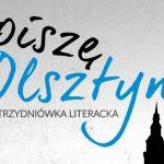 """W Olsztynie rozpocznie się wyjątkowy festiwal pod hasłem """"Piszę Olsztyn"""""""
