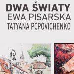 """Dwie artystki i """"Dwa Światy"""" – prace autorstwa Tatyany Popovichenko i Ewy Pisarskiej do obejrzenia w CSE Światowid"""
