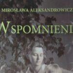 Kresy we wspomnieniach Mirosławy Aleksandrowicz