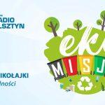 Trwa wakacyjna trasa EKO Misji Radia Olsztyn