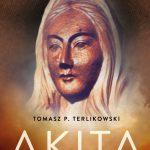 Tomasz Terlikowski: Akita. Objawienia i przesłania