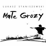 Małe Grozy. Debiut literacki Łukasza Staniszewskiego już w sprzedaży