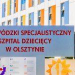 Rozbudowa szpitala dziecięcego w Olsztynie na finiszu. To najważniejsza inwestycja w historii placówki